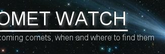 Cometwatch - Comets, when and where to find them